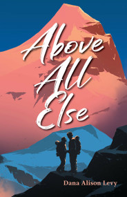 Above All Else - 9781623541408 by Dana Alison Levy, 9781623541408