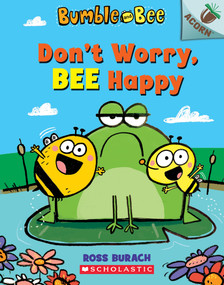 Don't Worry, Bee Happy: An Acorn Book (Bumble and Bee #1) by Ross Burach, Ross Burach, 9781338504927