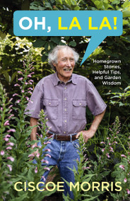 Oh, La La! (Homegrown Stories, Helpful Tips, and Garden Wisdom) by Ciscoe Morris, 9781632172792