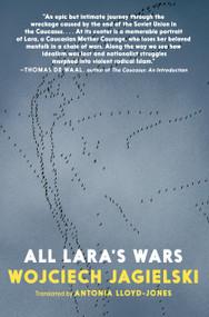 All Lara's Wars by Wojciech Jagielski, Antonia Lloyd-Jones, 9781644210161