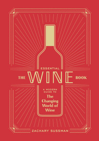 The Essential Wine Book (A Modern Guide to the Changing World of Wine) by Zachary Sussman, 9781984856777