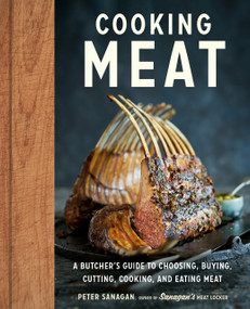 Cooking Meat (A Butcher's Guide to Choosing, Buying, Cutting, Cooking, and Eating Meat) by Peter Sanagan, 9780525610342