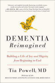 Dementia Reimagined (Building a Life of Joy and Dignity from Beginning to End) - 9780735210912 by Tia Powell, 9780735210912