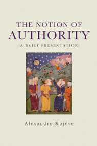 The Notion of Authority by Alexandre Kojeve, 9781788739610