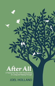 After All (A Twenty-Two-Year-Old's Observations on Living and Passing Through) by Joel Holland, 9781543994919