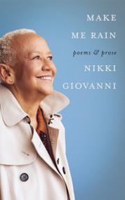 Make Me Rain (Poems & Prose) by Nikki Giovanni, 9780062995285