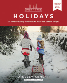 Wild and Free Holidays (35 Festive Family Activities to Make the Season Bright) by Ainsley Arment, 9780062998187