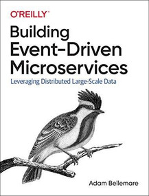 Building Event-Driven Microservices (Leveraging Organizational Data at Scale) by Adam Bellemare, 9781492057895