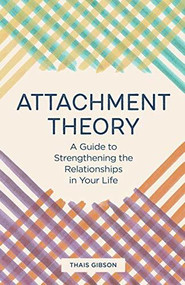 Attachment Theory (A Guide to Strengthening the Relationships in Your Life) by Thais Gibson, 9781646115457