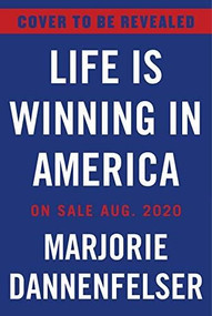 Life Is Winning (Inside the Fight for Unborn Children and Their Mothers, with an Introduction by Vice President Mike Pence & a Foreword by Sarah Huckabee Sanders) by Marjorie Dannenfelser, Sarah Huckabee Sanders, Mike Pence, 9781630061494