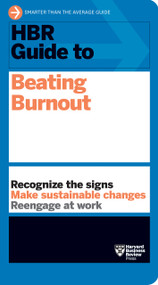 HBR Guide to Beating Burnout by Harvard Business Review, 9781647820008