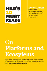 """HBR's 10 Must Reads on Platforms and Ecosystems (with bonus article by """"Why Some Platforms Thrive and Others Don't"""" By Feng Zhu and Marco Iansiti) by Harvard Business Review, Marco Iansiti, Karim R. Lakhani, Marshall W. Van Alstyne, Geoffrey G. Parker, 9781633699885"""