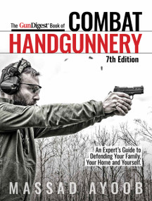 Gun Digest Book of Combat Handgunnery, 7th Edition by Massad Ayoob, 9781951115203