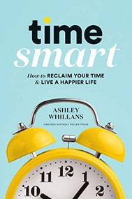 Time Smart (How to Reclaim Your Time and Live a Happier Life) by Ashley Whillans, 9781633698352