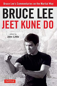 Bruce Lee Jeet Kune Do (A Comprehensive Guide to Bruce Lee's Martial Way) by Bruce Lee, John Little, 9780804851237