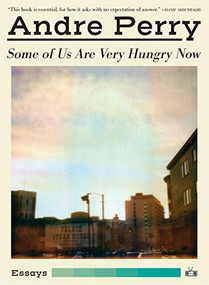 Some of Us Are Very Hungry Now by Andre Perry, 9781937512835