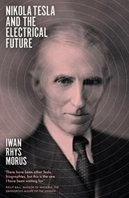 Nikola Tesla and the Electrical Future - 9781785786174 by Iwan Rhys Morus, 9781785786174