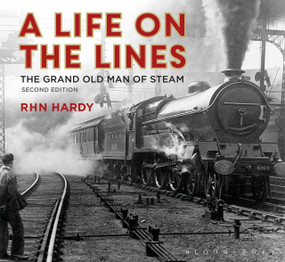 A Life on the Lines (The Grand Old Man of Steam) - 9781784424602 by R H N Hardy, 9781784424602