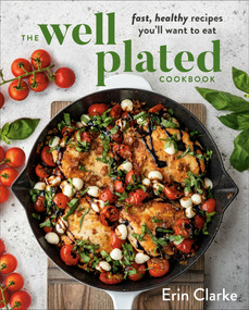 The Well Plated Cookbook (Fast, Healthy Recipes You'll Want to Eat) by Erin Clarke, 9780525541165