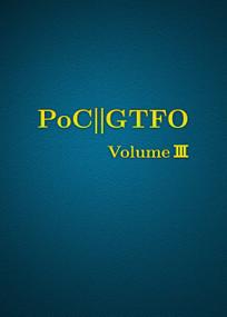 PoC or GTFO, Volume 3 by Manul Laphroaig, 9781718500648