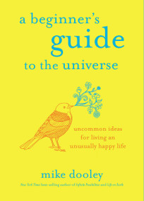 A Beginner's Guide to the Universe (Uncommon Ideas for Living an Unusually Happy Life) - 9781401955045 by Mike Dooley, 9781401955045
