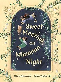 A Sweet Meeting on Mimouna Night by Allison Ofanansky, Rotem Teplow, 9781773063973