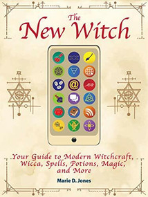 The New Witch (Your Guide to Modern Witchcraft, Wicca, Spells, Potions, Magic, and More) by Marie D. Jones, 9781578597161