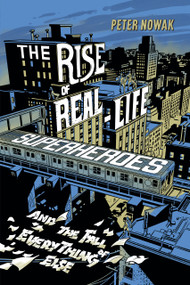 The Rise of Real-Life Superheroes by Peter Nowak, 9781771622509