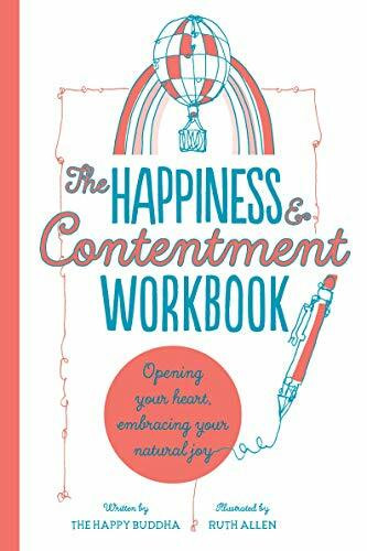 The Happiness & Contentment Workbook (Opening your heart, embracing your natural joy) by The Happy Buddha, 9780711256736