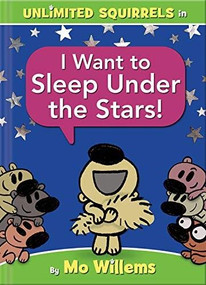 I Want to Sleep Under the Stars! (An Unlimited Squirrels Book) by Mo Willems, 9781368053358
