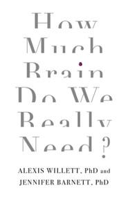 How Much Brain Do We Really Need? by Dr. Jennifer Barnett, Dr. Alexis Willett, 9781472138965