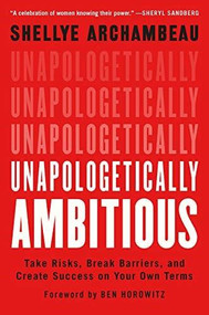 Unapologetically Ambitious (Take Risks, Break Barriers, and Create Success on Your Own Terms) by Shellye Archambeau, Ben Horowitz, 9781538702895