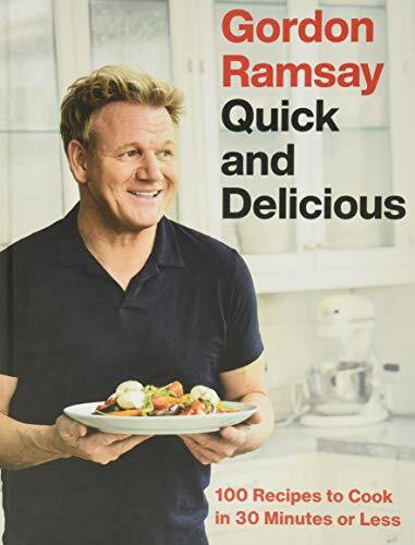 Gordon Ramsay Quick and Delicious (100 Recipes to Cook in 30 Minutes or Less) by Gordon Ramsay, 9781538719336