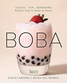 Boba (Classic, Fun, Refreshing - Bubble Teas to Make at Home) by Stacey Kwong, Beyah del Mundo, 9781631067150