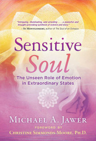 Sensitive Soul (The Unseen Role of Emotion in Extraordinary States) by Michael A. Jawer, Christine Simmonds-Moore, 9781644110829