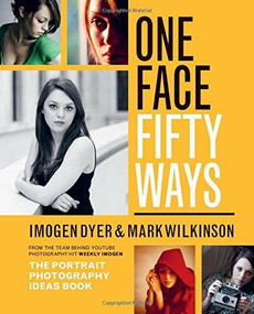 One Face Fifty Ways (The Portrait Photography Ideas Book) by Imogen Dyer, Mark Wilkinson, 9781781577677