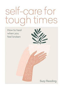 Self-care for Tough Times (How to heal in times of anxiety, loss & change) by Suzy Reading, 9781783253753