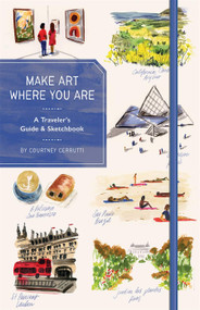 Make Art Where You Are (Guided Sketchbook) (A Travel Sketchbook and Guide) by Courtney Cerruti, 9781419741432