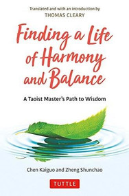 Finding a Life of Harmony and Balance (A Taoist Master's Path to Wisdom) by Chen Kaiguo, Zheng Shunchao, Thomas Cleary, 9780804852746