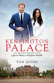 Kensington Palace (An Intimate Memoir from Queen Mary to Meghan Markle) by Quinn. Tom, 9781785904790