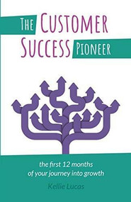 The Customer Success Pioneer (The first 12 months of your journey into growth) by Kellie Lucas, 9781788600392