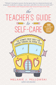 The Teacher's Guide to Self-Care (The Ultimate Cheat Sheet for Thriving through the School Year) by Melanie J. Pellowski, 9781510757950