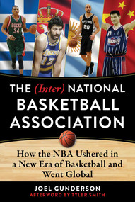The (Inter) National Basketball Association (How the NBA Ushered in a New Era of Basketball and Went Global) by Joel Gunderson, Tyler Smith, 9781683583486