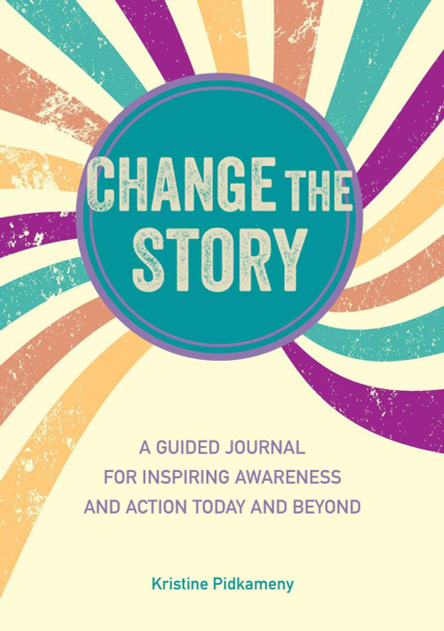 Change the Story (A guided journal for inspiring awareness and action today and beyond) by Kristine Pidkameny, 9781782499237