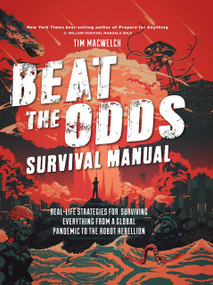 Beat the Odds Survival Manual (Real-life Strategies for Surviving Everything from a Global Pandemic to the Robot Rebellion) by Tim MacWelch, 9781681885308
