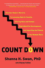 Count Down (How Our Modern World Is Threatening Sperm Counts, Altering Male and Female Reproductive Development, and Imperiling the Future of the Human Race) by Shanna Swan, Stacey Colino, 9781982113667