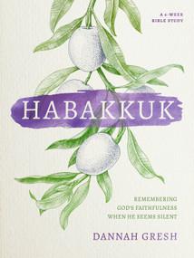Habakkuk (Remembering God's Faithfulness When He Seems Silent) by Dannah Gresh, 9780802419804