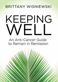 Keeping Well (An Anti-Cancer Guide to Remain in Remission) by Brittany Wisniewski, 9781642799637