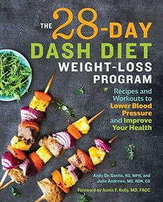 The 28 Day DASH Diet Weight Loss Program (Recipes and Workouts to Lower Blood Pressure and Improve Your Health) by Andy De Santis, Julie Andrews, Annie F Kelly, 9781641521390