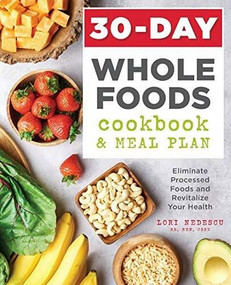 30-Day Whole Foods Cookbook and Meal Plan (Eliminate Processed Foods and Revitalize Your Health) by Lori Nedescu, 9781641522113